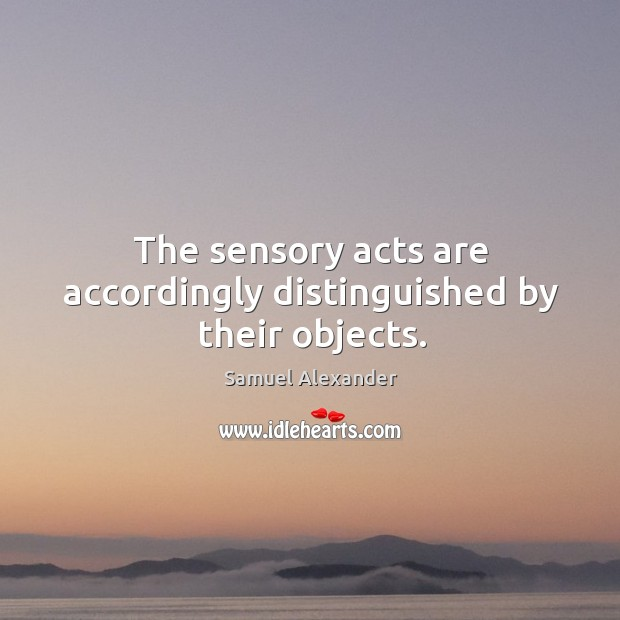 The sensory acts are accordingly distinguished by their objects. Image