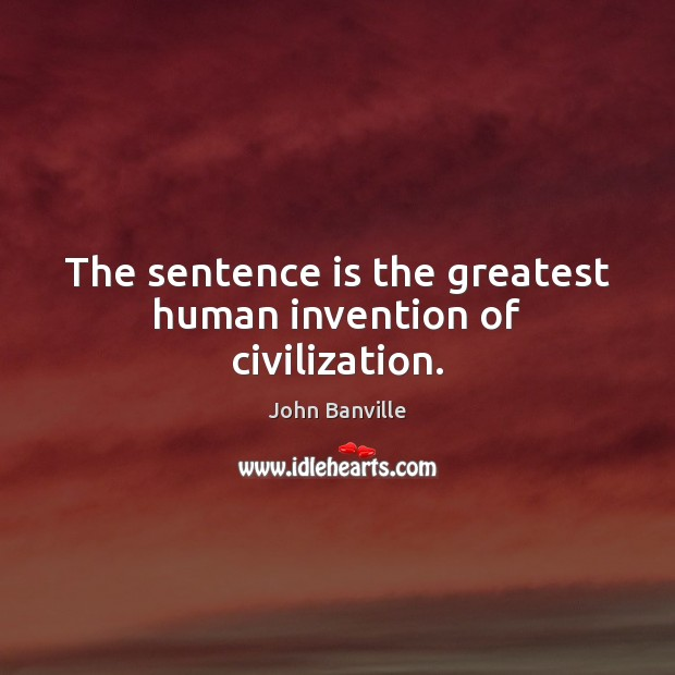 Image, The sentence is the greatest human invention of civilization.