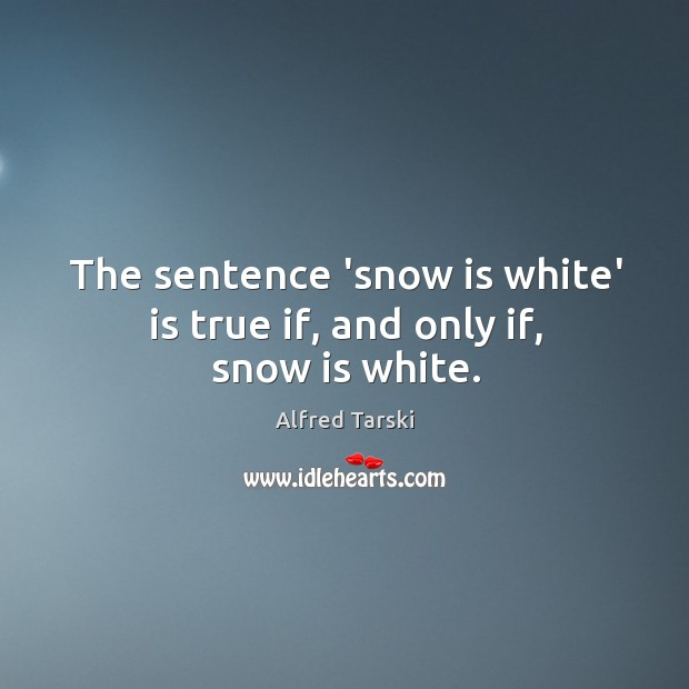 The sentence 'snow is white' is true if, and only if, snow is white. Image