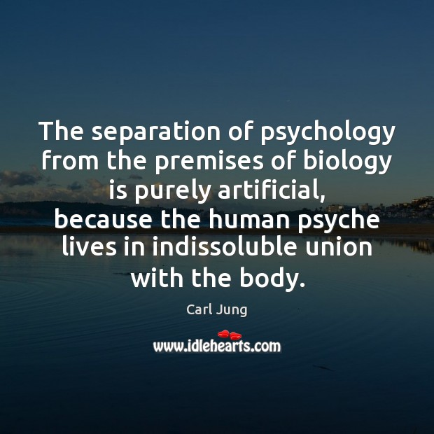 Image, The separation of psychology from the premises of biology is purely artificial,