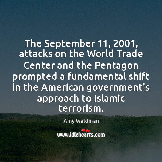 The September 11, 2001, attacks on the World Trade Center and the Pentagon prompted Amy Waldman Picture Quote