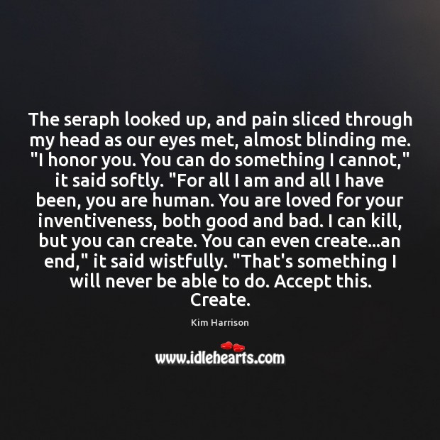 The seraph looked up, and pain sliced through my head as our Kim Harrison Picture Quote