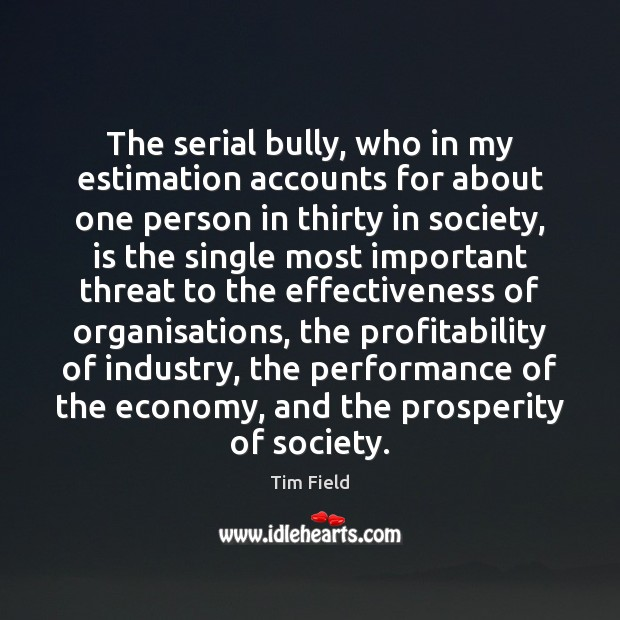 The serial bully, who in my estimation accounts for about one person Economy Quotes Image