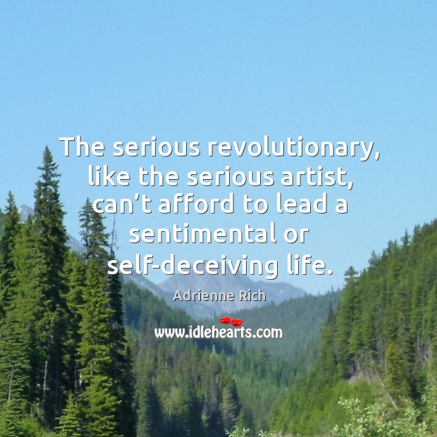 The serious revolutionary, like the serious artist, can't afford to lead a sentimental or self-deceiving life. Image