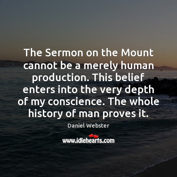 The Sermon on the Mount cannot be a merely human production. This Daniel Webster Picture Quote