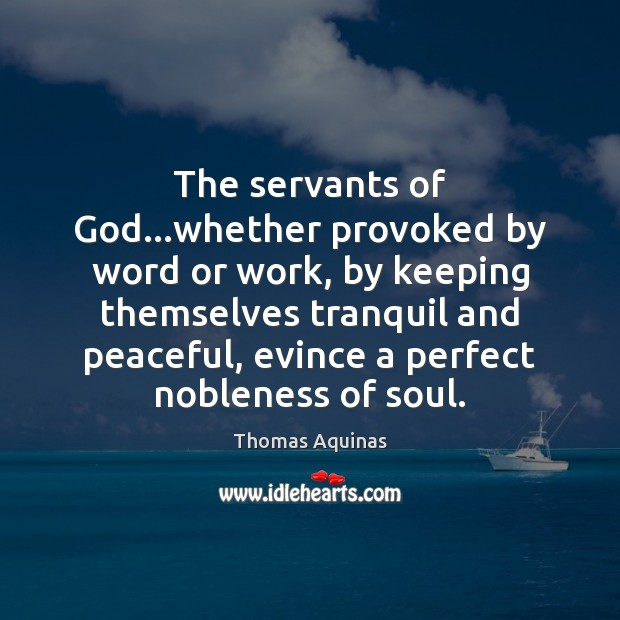 The servants of God…whether provoked by word or work, by keeping Thomas Aquinas Picture Quote