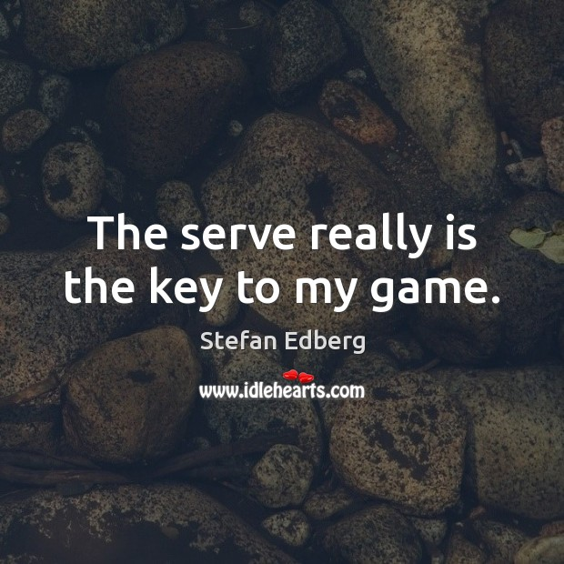 The serve really is the key to my game. Serve Quotes Image