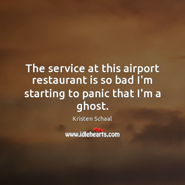 The service at this airport restaurant is so bad I'm starting to panic that I'm a ghost. Image