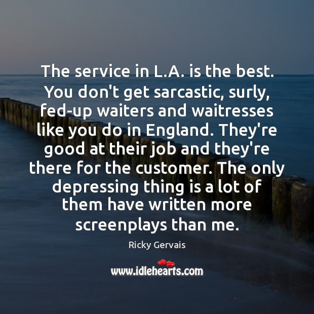 The service in L.A. is the best. You don't get sarcastic, Sarcastic Quotes Image