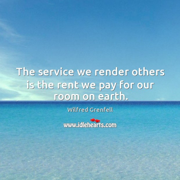 The service we render others is the rent we pay for our room on earth. Image