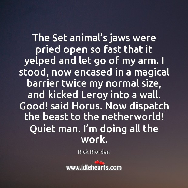 The Set animal's jaws were pried open so fast that it Image