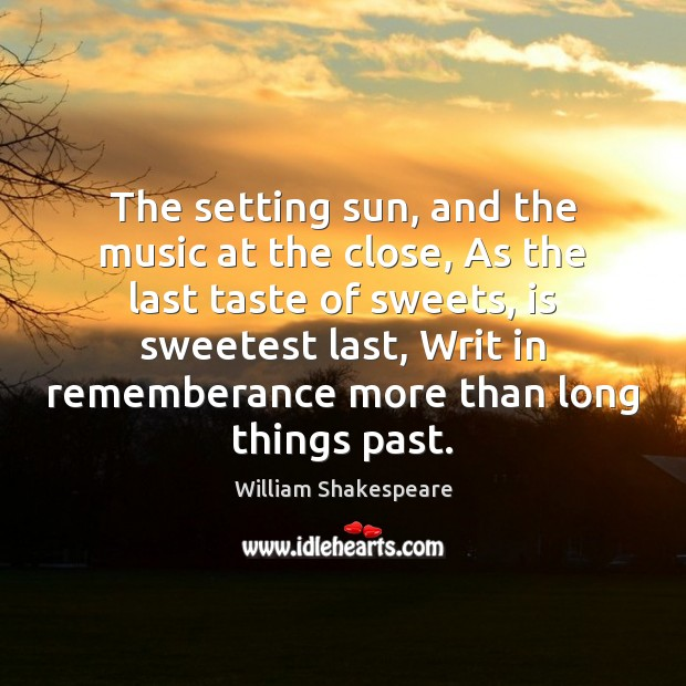 The setting sun, and the music at the close, As the last Image