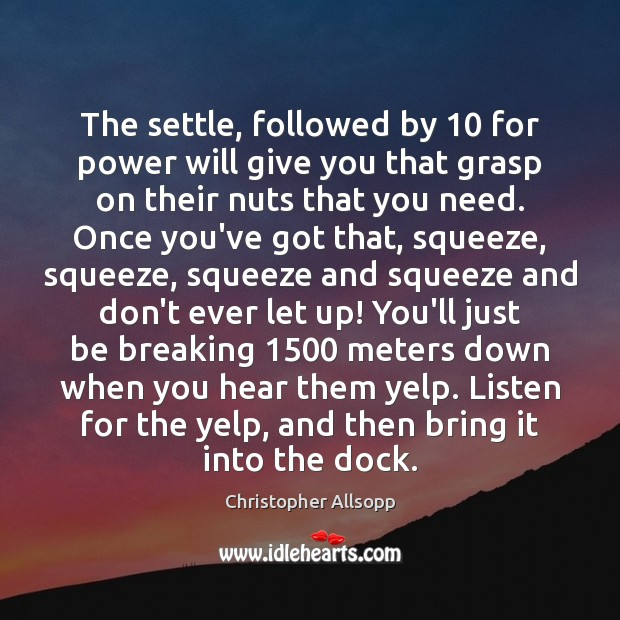 The settle, followed by 10 for power will give you that grasp on Don't Ever Let Quotes Image