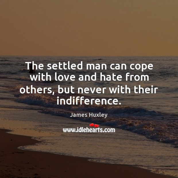 The settled man can cope with love and hate from others, but Love and Hate Quotes Image