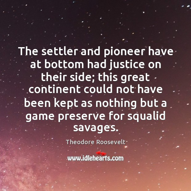 Image, The settler and pioneer have at bottom had justice on their side;