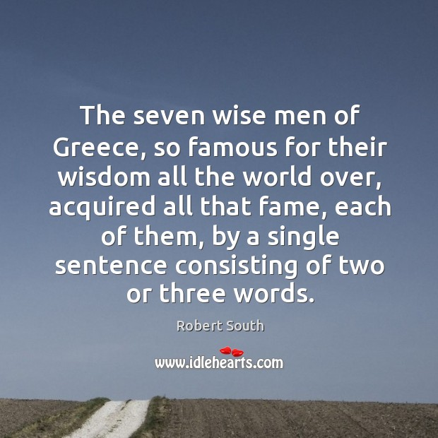 The seven wise men of greece, so famous for their wisdom all the world over, acquired all that fame Image