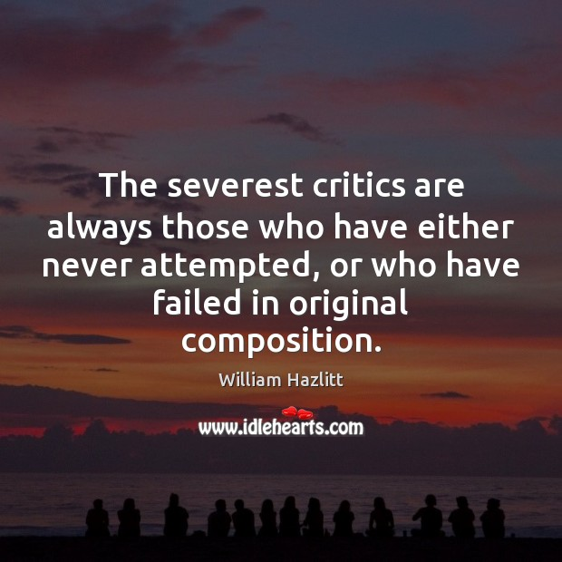 The severest critics are always those who have either never attempted, or Image