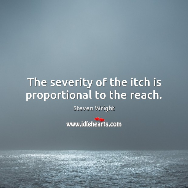 The severity of the itch is proportional to the reach. Image