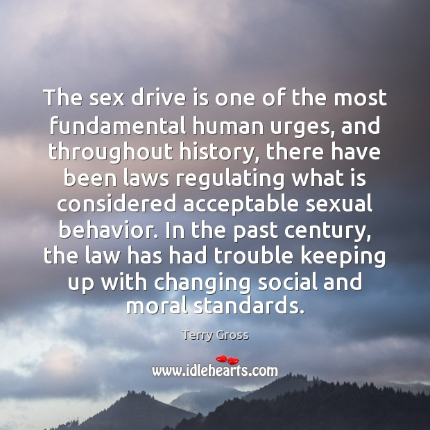 The sex drive is one of the most fundamental human urges, and Behavior Quotes Image