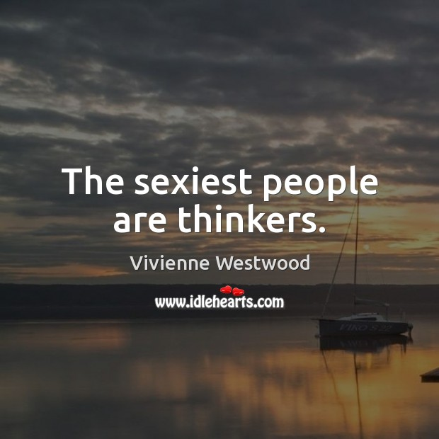The sexiest people are thinkers. Image