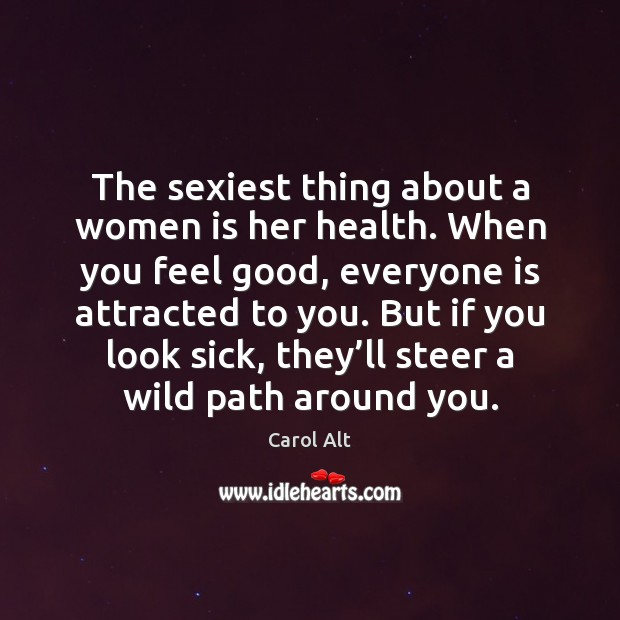 The sexiest thing about a women is her health. When you feel Carol Alt Picture Quote