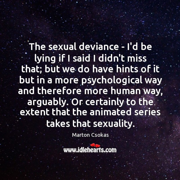 Image, The sexual deviance – I'd be lying if I said I didn't