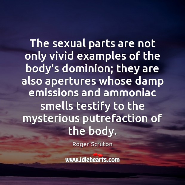 Image, The sexual parts are not only vivid examples of the body's dominion;
