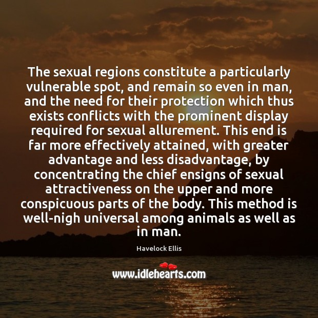 The sexual regions constitute a particularly vulnerable spot, and remain so even Havelock Ellis Picture Quote