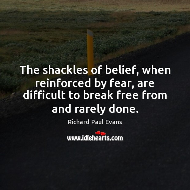 Image, The shackles of belief, when reinforced by fear, are difficult to break