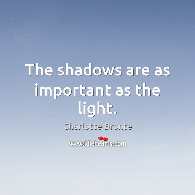 The shadows are as important as the light. Image