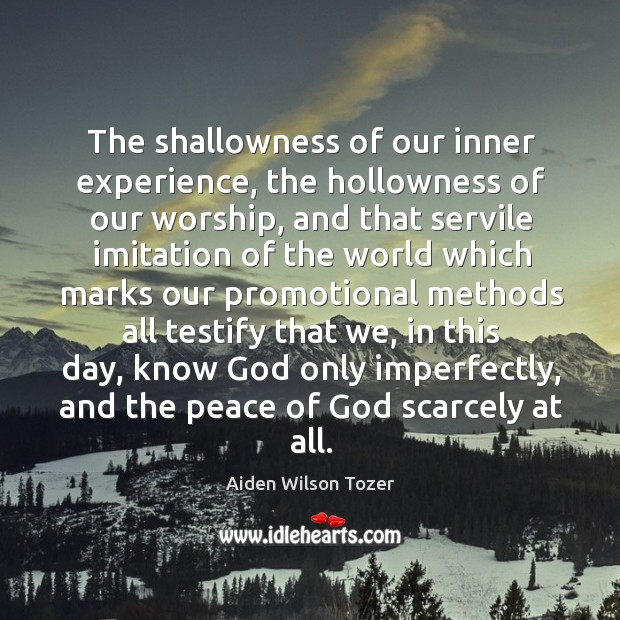The shallowness of our inner experience, the hollowness of our worship, and Image