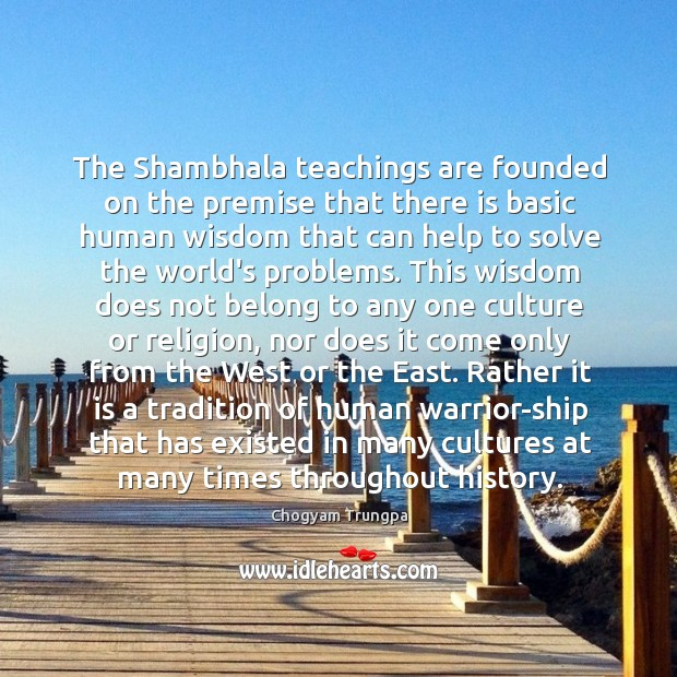 The Shambhala teachings are founded on the premise that there is basic Image
