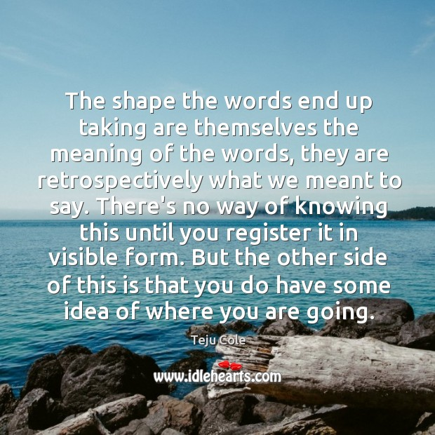 The shape the words end up taking are themselves the meaning of Image
