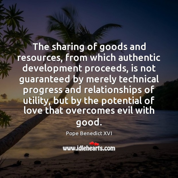 The sharing of goods and resources, from which authentic development proceeds, is Image