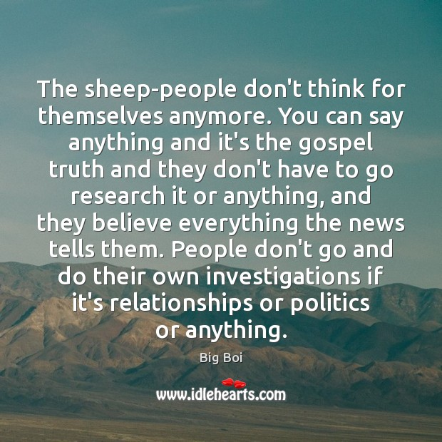 The sheep-people don't think for themselves anymore. You can say anything and Image