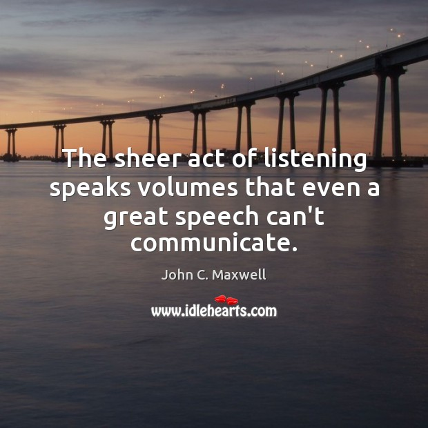 Image, The sheer act of listening speaks volumes that even a great speech can't communicate.