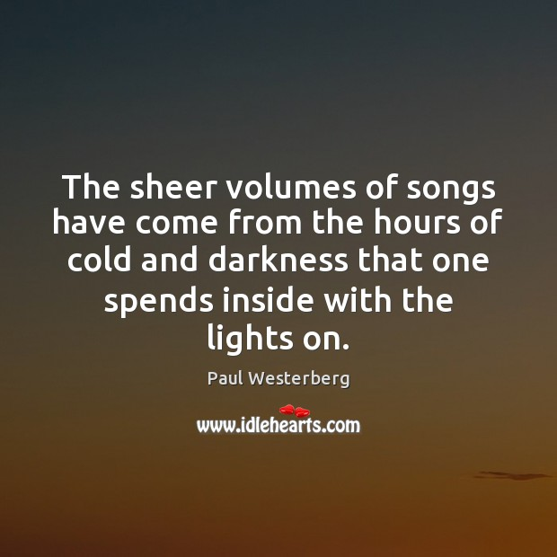 Image, The sheer volumes of songs have come from the hours of cold