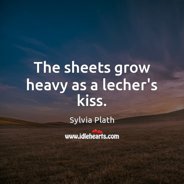 Image, The sheets grow heavy as a lecher's kiss.