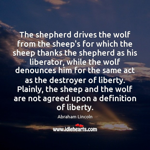 The shepherd drives the wolf from the sheep's for which the sheep Abraham Lincoln Picture Quote