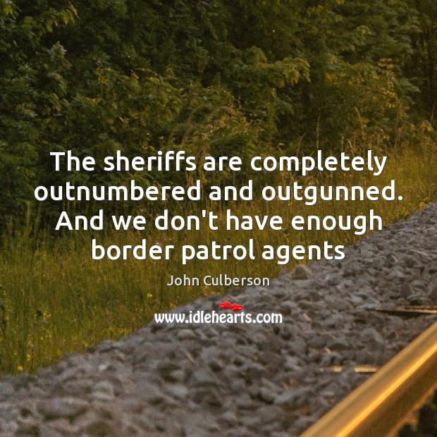 The sheriffs are completely outnumbered and outgunned. And we don't have enough Image