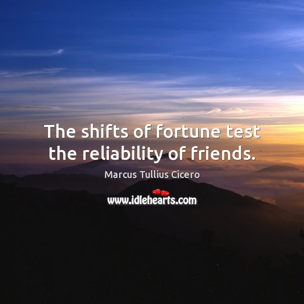 Image, The shifts of fortune test the reliability of friends.