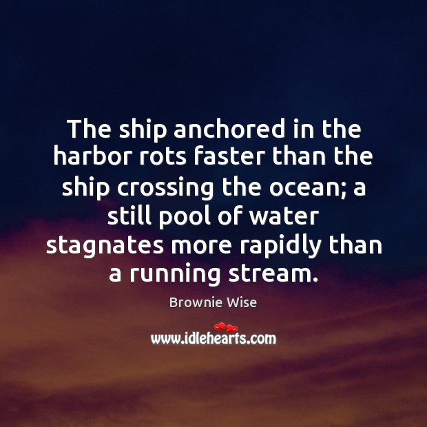 Image, The ship anchored in the harbor rots faster than the ship crossing