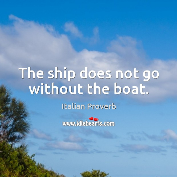 The ship does not go without the boat. Image