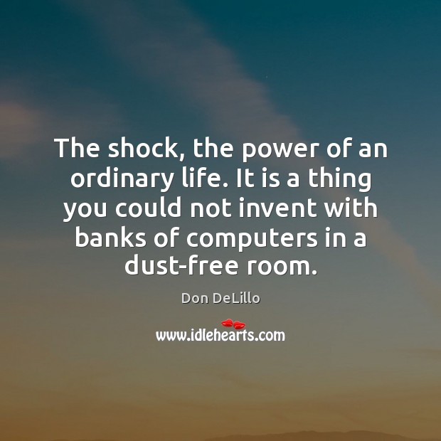 Image, The shock, the power of an ordinary life. It is a thing