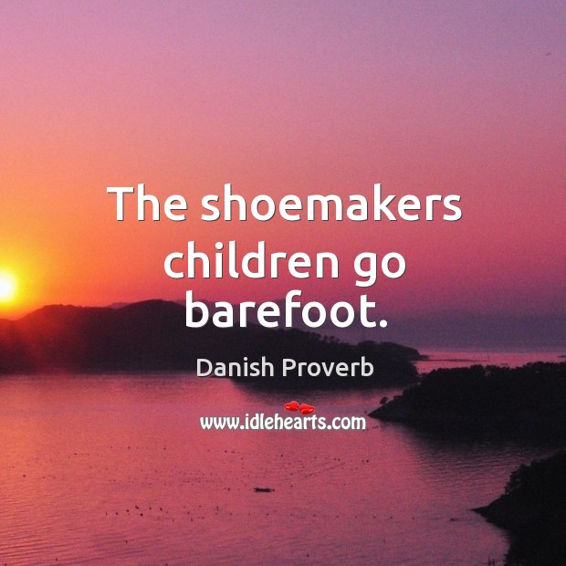 Image, The shoemakers children go barefoot.