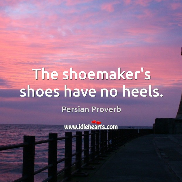 The shoemaker's shoes have no heels. Persian Proverbs Image