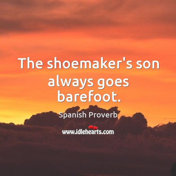 Image, The shoemaker's son always goes barefoot.
