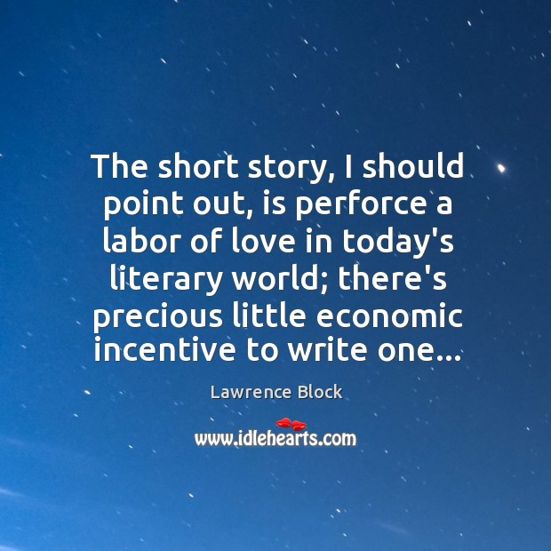 The short story, I should point out, is perforce a labor of Lawrence Block Picture Quote