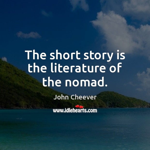 The short story is the literature of the nomad. John Cheever Picture Quote