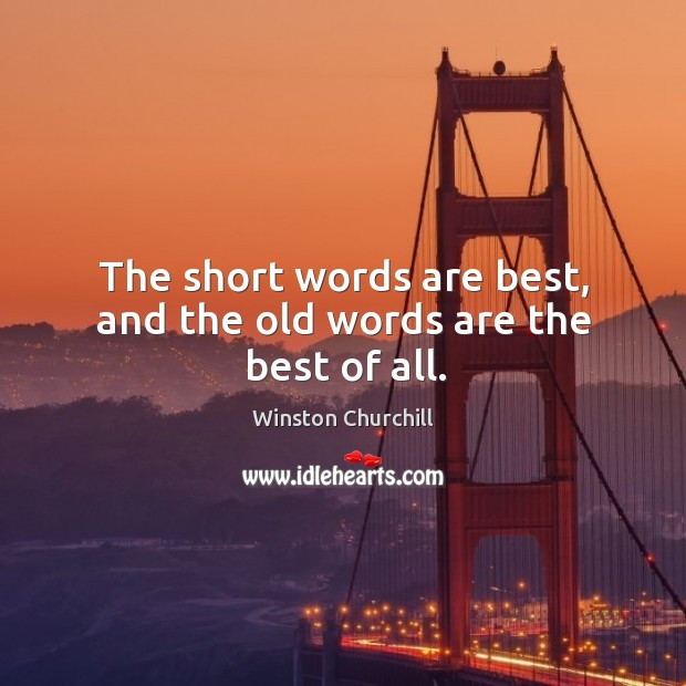 Image, The short words are best, and the old words are the best of all.